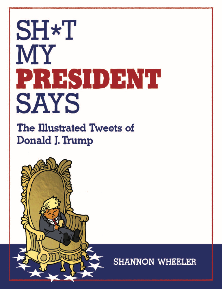 SH*T MY PRESIDENT SAYS ILLUSTRATED TWEETS OF DONALD TRUMP HC